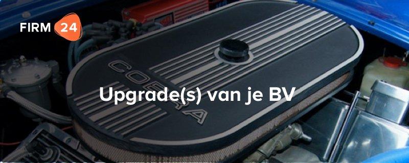 Cruciale maar vaak vergeten upgrade(s) van je BV (niet voor iedereen weggelegd!)